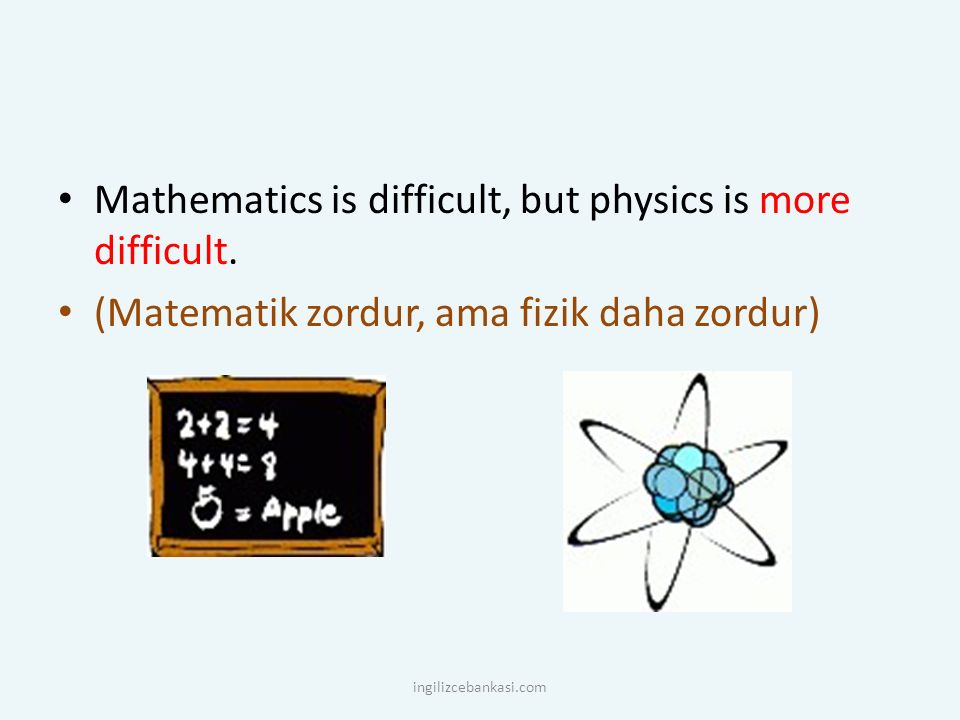 Mathematics is difficult, but physics is more difficult.