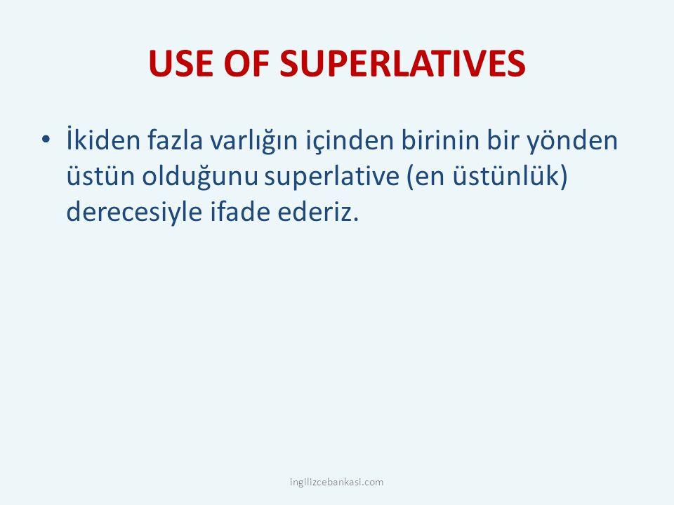 USE OF SUPERLATIVES İkiden fazla varlığın içinden birinin bir yönden üstün olduğunu superlative (en üstünlük) derecesiyle ifade ederiz.