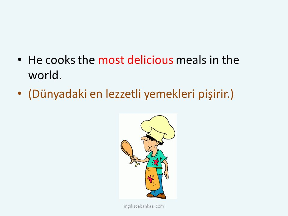 He cooks the most delicious meals in the world.