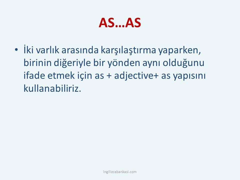 AS…AS İki varlık arasında karşılaştırma yaparken, birinin diğeriyle bir yönden aynı olduğunu ifade etmek için as + adjective+ as yapısını kullanabiliriz.