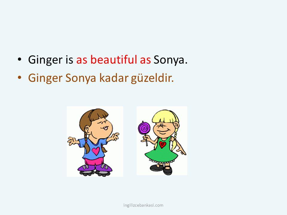 Ginger is as beautiful as Sonya. Ginger Sonya kadar güzeldir. ingilizcebankasi.com