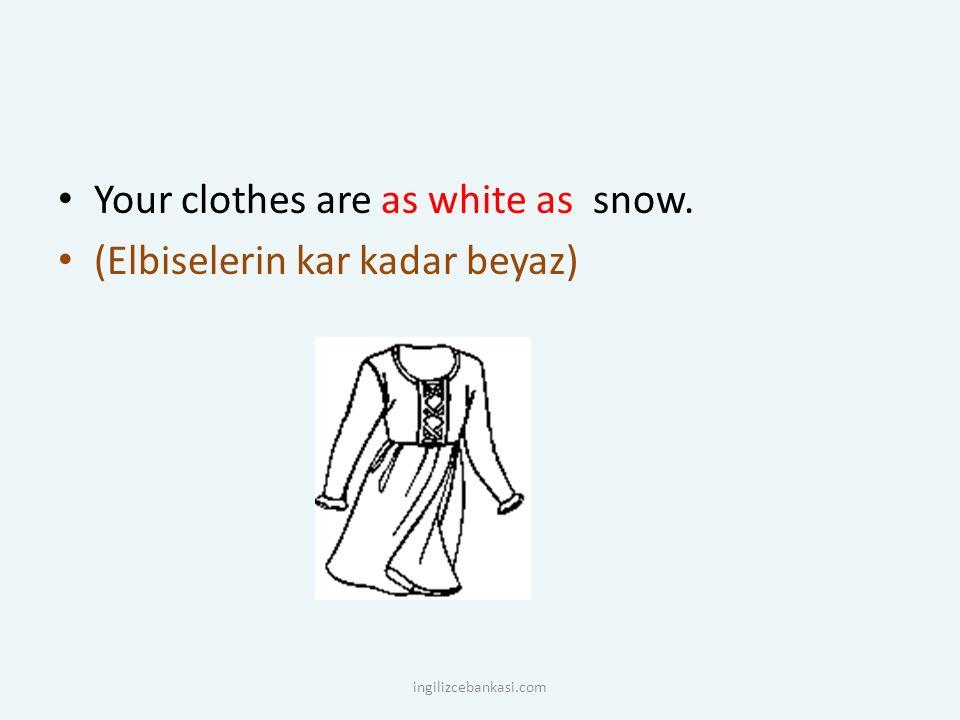 Your clothes are as white as snow. (Elbiselerin kar kadar beyaz) ingilizcebankasi.com