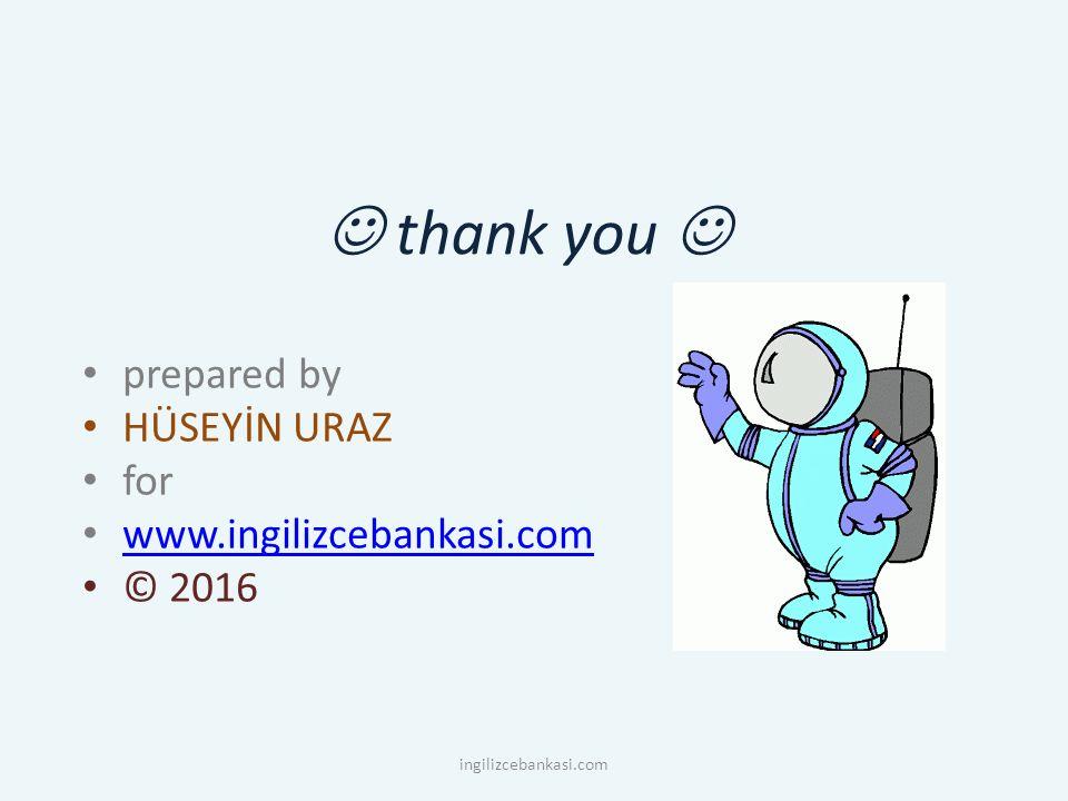 thank you prepared by HÜSEYİN URAZ for www.ingilizcebankasi.com © 2016 ingilizcebankasi.com