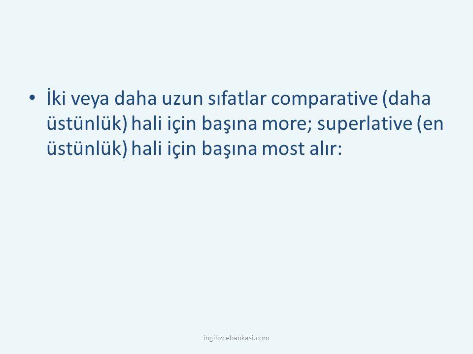 İki veya daha uzun sıfatlar comparative (daha üstünlük) hali için başına more; superlative (en üstünlük) hali için başına most alır: ingilizcebankasi.com