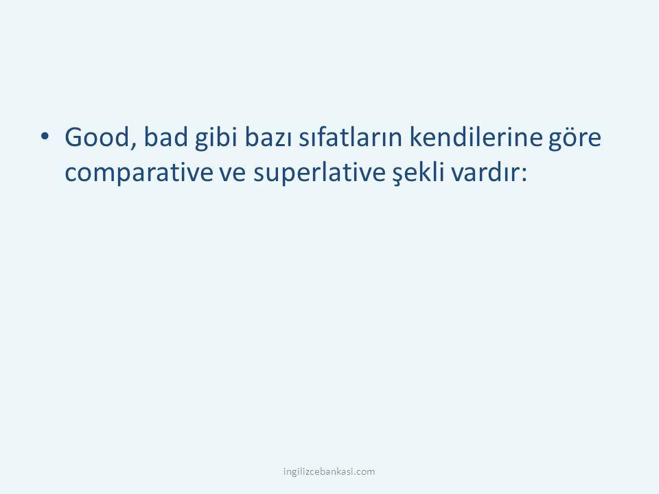 Good, bad gibi bazı sıfatların kendilerine göre comparative ve superlative şekli vardır: ingilizcebankasi.com