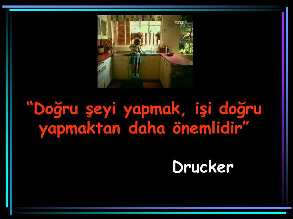 """""""Doğru şeyi yapmak, işi doğru yapmaktan daha önemlidir"""" Drucker"""