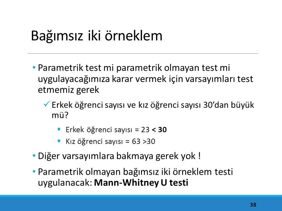 Bağımsız iki örneklem Parametrik test mi parametrik olmayan test mi uygulayacağımıza karar vermek için varsayımları test etmemiz gerek Erkek öğrenci s