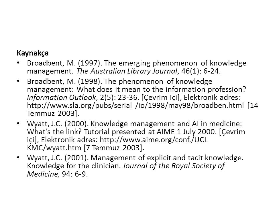 Kaynakça Broadbent, M. (1997). The emerging phenomenon of knowledge management. The Australian Library Journal, 46(1): 6-24. Broadbent, M. (1998). The