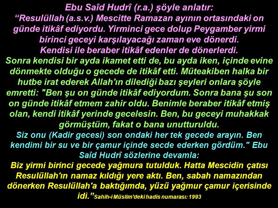 Ebu Saîd Hudrî (r.a.) şöyle anlatır: Resulüllah (a.s.v.) Mescitte Ramazan ayının ortasındaki on günde itikâf ediyordu.