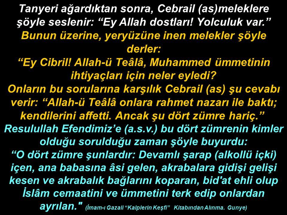 Tanyeri ağardıktan sonra, Cebrail (as)meleklere şöyle seslenir: Ey Allah dostları.