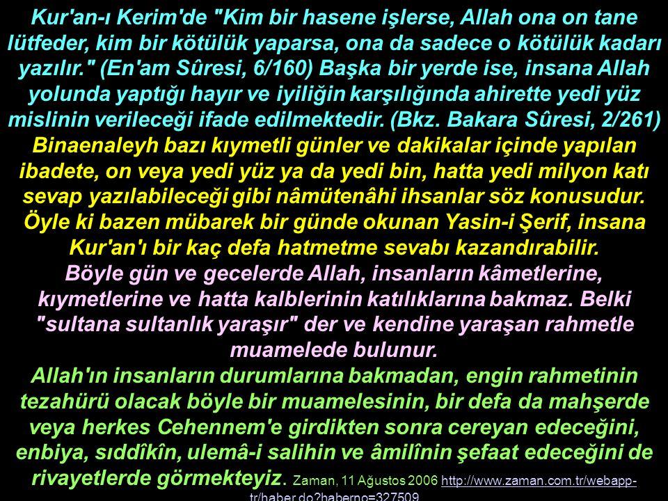 Kur an-ı Kerim de Kim bir hasene işlerse, Allah ona on tane lütfeder, kim bir kötülük yaparsa, ona da sadece o kötülük kadarı yazılır. (En am Sûresi, 6/160) Başka bir yerde ise, insana Allah yolunda yaptığı hayır ve iyiliğin karşılığında ahirette yedi yüz mislinin verileceği ifade edilmektedir.