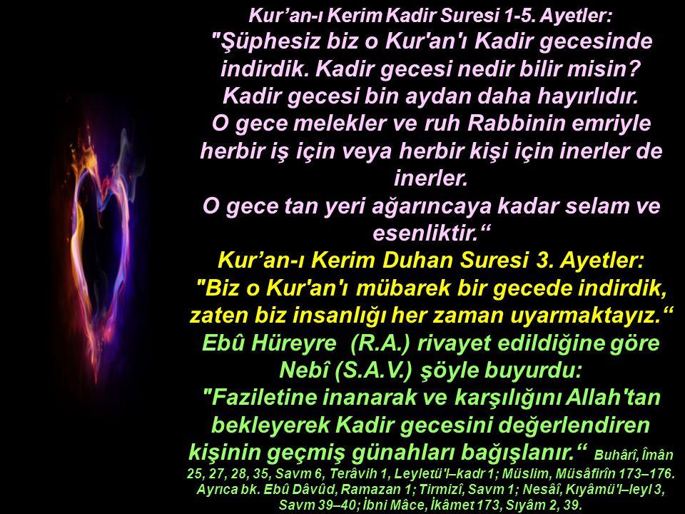 Kur'an-ı Kerim Kadir Suresi 1-5.Ayetler: Şüphesiz biz o Kur an ı Kadir gecesinde indirdik.