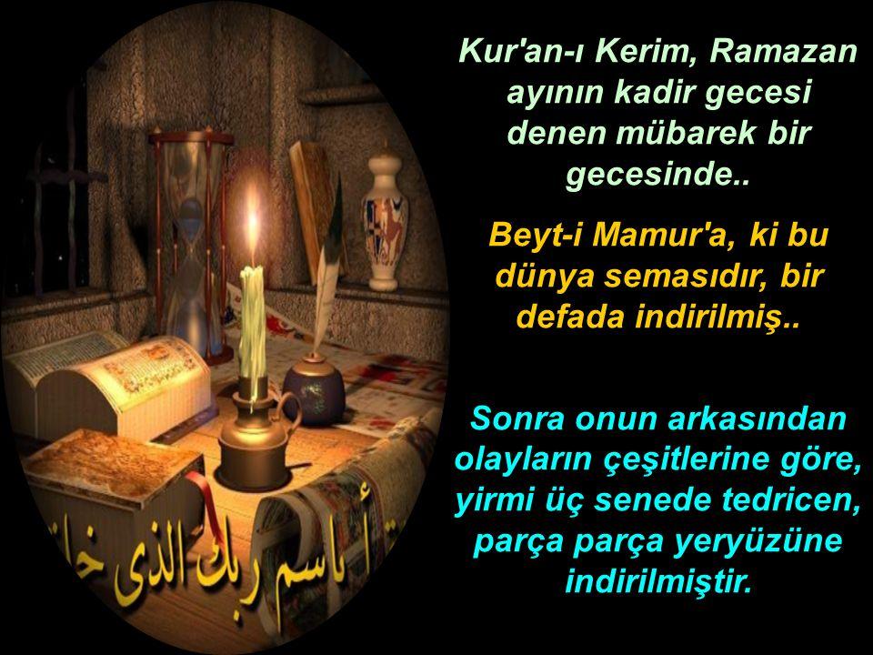 Kur an-ı Kerim, Ramazan ayının kadir gecesi denen mübarek bir gecesinde..