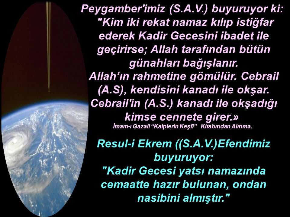 Peygamber imiz (S.A.V.) buyuruyor ki: Kim iki rekat namaz kılıp istiğfar ederek Kadir Gecesini ibadet ile geçirirse; Allah tarafından bütün günahları bağışlanır.