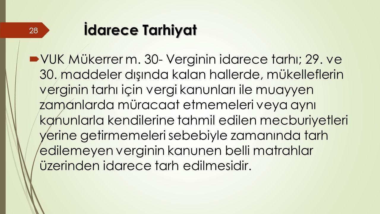 İdarece Tarhiyat  VUK Mükerrer m. 30- Verginin idarece tarhı; 29.