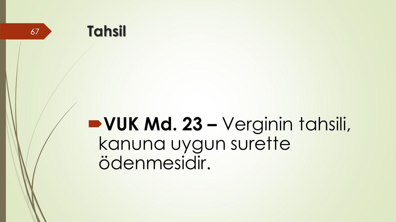 Tahsil  VUK Md. 23 – Verginin tahsili, kanuna uygun surette ödenmesidir. 67