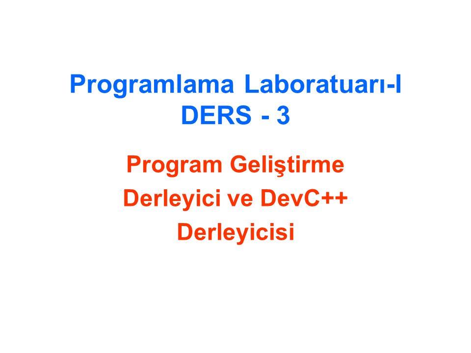 Programlama Laboratuarı-I DERS - 3 Program Geliştirme Derleyici ve DevC++ Derleyicisi