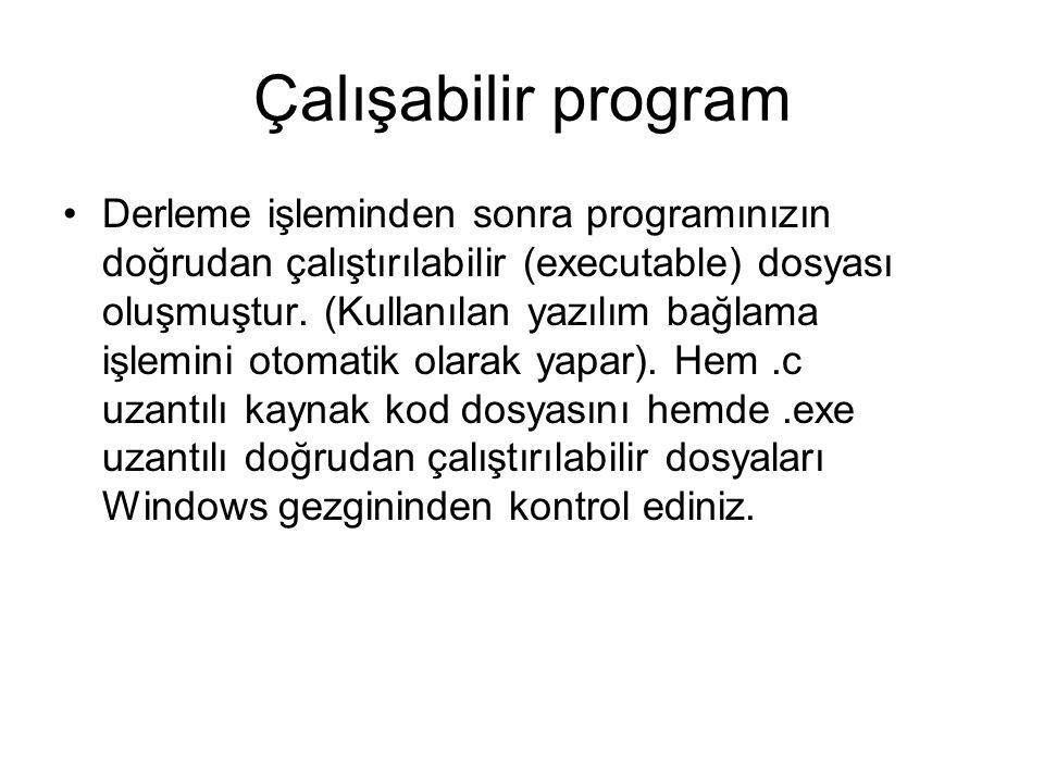 Çalışabilir program Derleme işleminden sonra programınızın doğrudan çalıştırılabilir (executable) dosyası oluşmuştur.