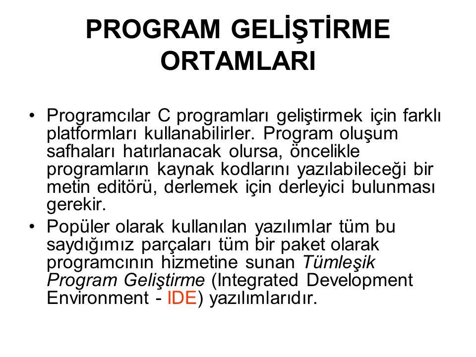 PROGRAM GELİŞTİRME ORTAMLARI Programcılar C programları geliştirmek için farklı platformları kullanabilirler.