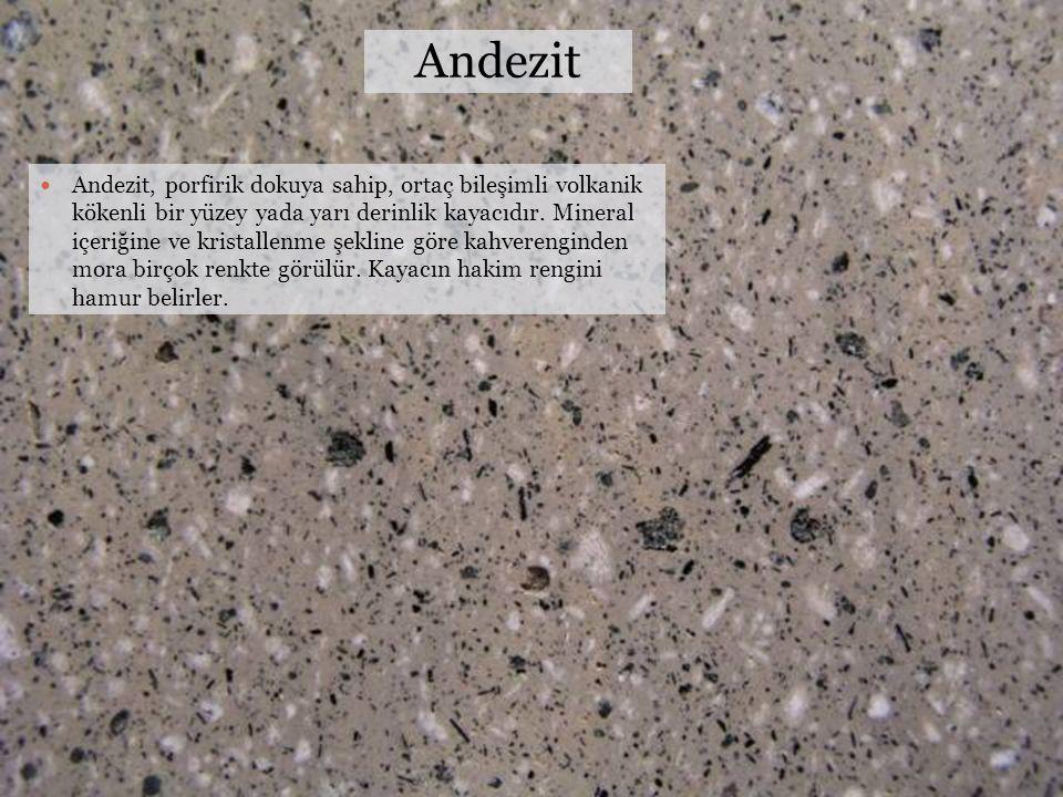 Andezit Andezit, porfirik dokuya sahip, ortaç bileşimli volkanik kökenli bir yüzey yada yarı derinlik kayacıdır. Mineral içeriğine ve kristallenme şek