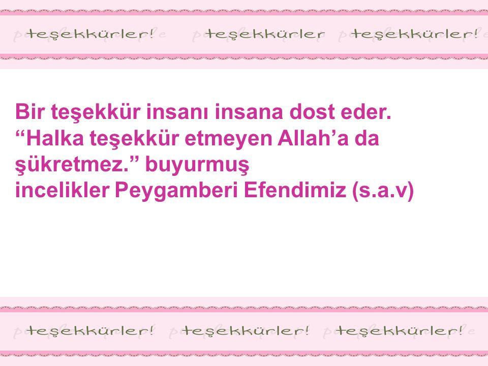 """Bir teşekkür insanı insana dost eder. """"Halka teşekkür etmeyen Allah'a da şükretmez."""" buyurmuş incelikler Peygamberi Efendimiz (s.a.v)"""
