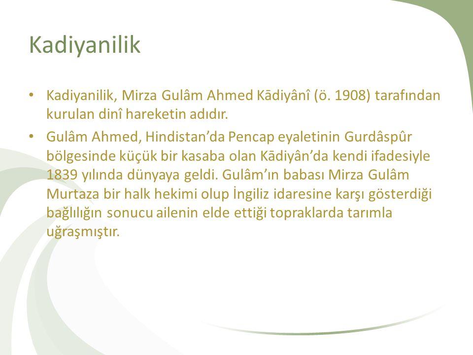 Kadiyanilik Kadiyanilik, Mirza Gulâm Ahmed Kādiyânî (ö.