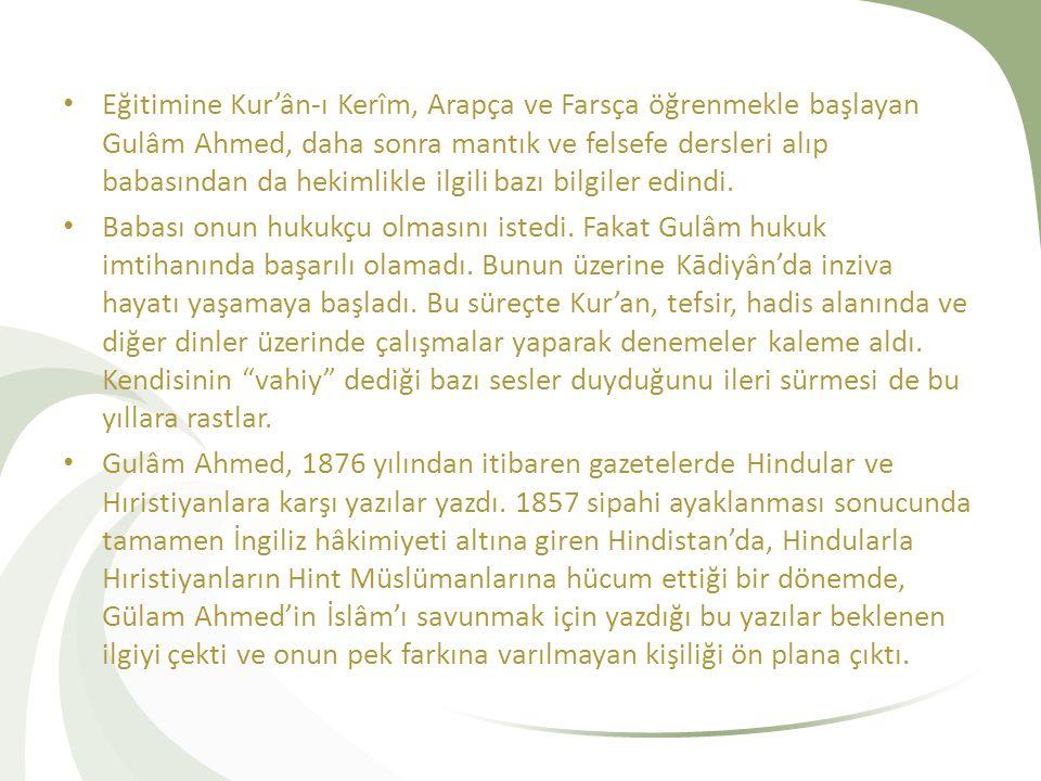 Eğitimine Kur'ân-ı Kerîm, Arapça ve Farsça öğrenmekle başlayan Gulâm Ahmed, daha sonra mantık ve felsefe dersleri alıp babasından da hekimlikle ilgili bazı bilgiler edindi.