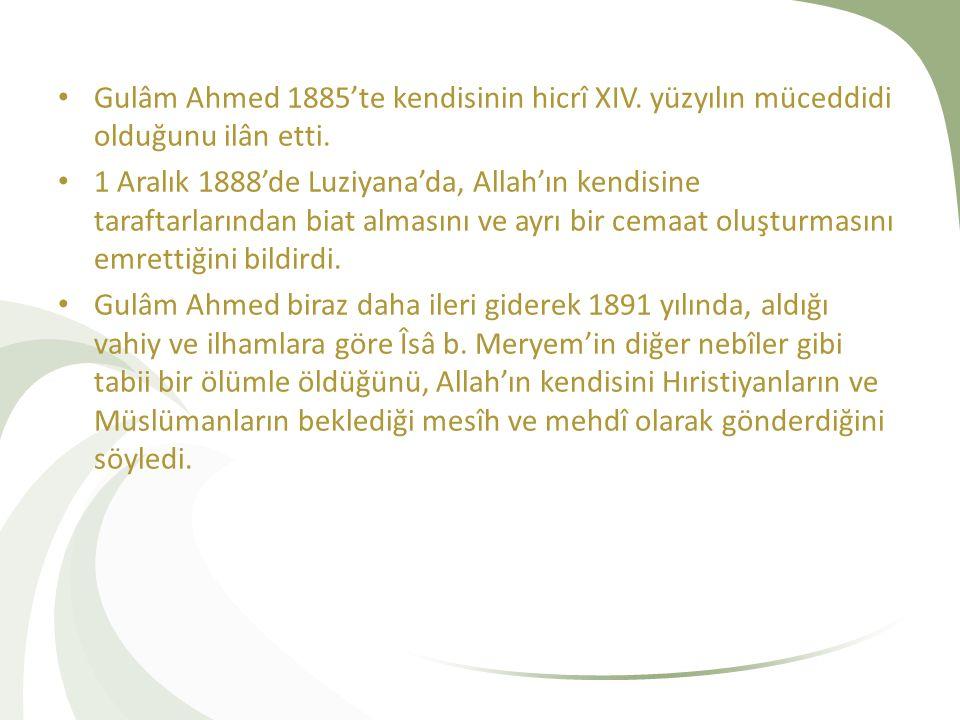 Gulâm Ahmed 1885'te kendisinin hicrî XIV. yüzyılın müceddidi olduğunu ilân etti. 1 Aralık 1888'de Luziyana'da, Allah'ın kendisine taraftarlarından bia
