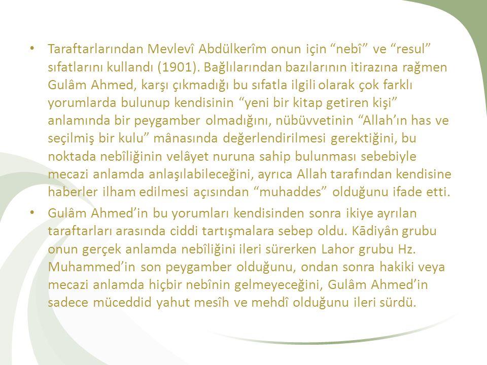 """Taraftarlarından Mevlevî Abdülkerîm onun için """"nebî"""" ve """"resul"""" sıfatlarını kullandı (1901). Bağlılarından bazılarının itirazına rağmen Gulâm Ahmed, k"""