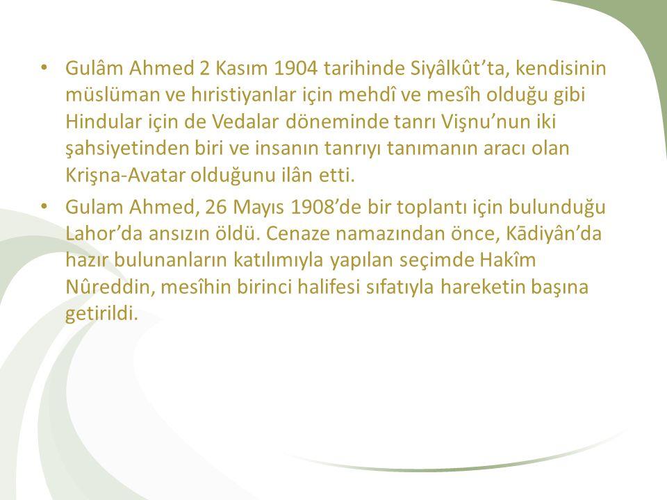 Gulâm Ahmed 2 Kasım 1904 tarihinde Siyâlkût'ta, kendisinin müslüman ve hıristiyanlar için mehdî ve mesîh olduğu gibi Hindular için de Vedalar dönemind