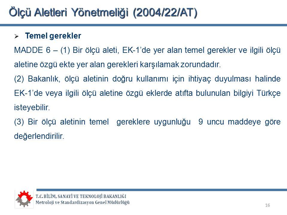 Ölçü Aletleri Yönetmeliği (2004/22/AT)  Temel gerekler MADDE 6 – (1) Bir ölçü aleti, EK-1'de yer alan temel gerekler ve ilgili ölçü aletine özgü ekte