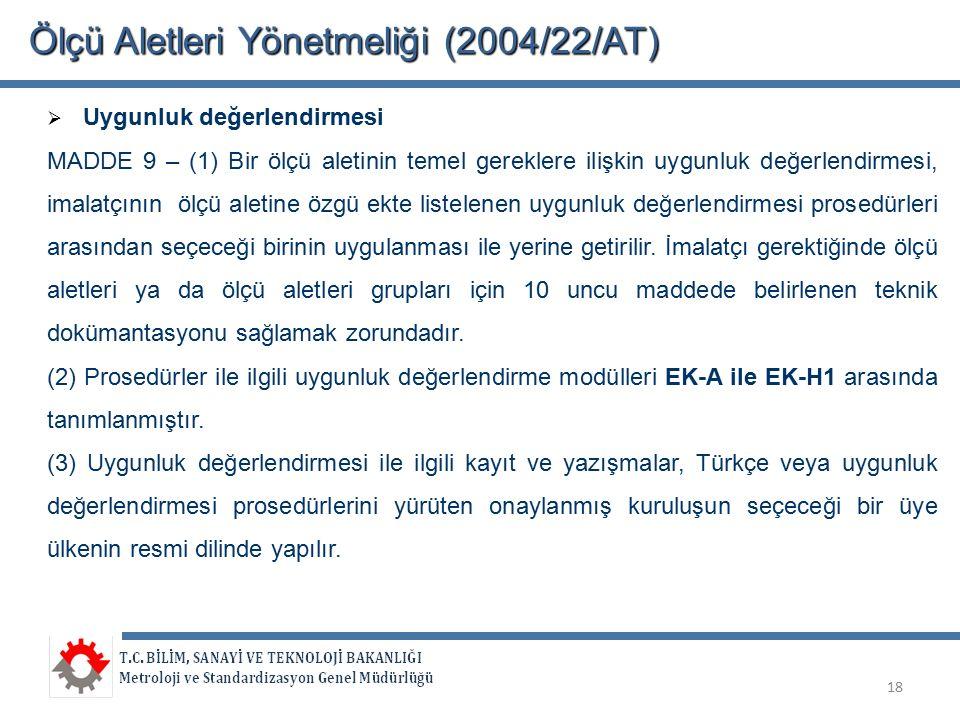 Ölçü Aletleri Yönetmeliği (2004/22/AT)  Uygunluk değerlendirmesi MADDE 9 – (1) Bir ölçü aletinin temel gereklere ilişkin uygunluk değerlendirmesi, im