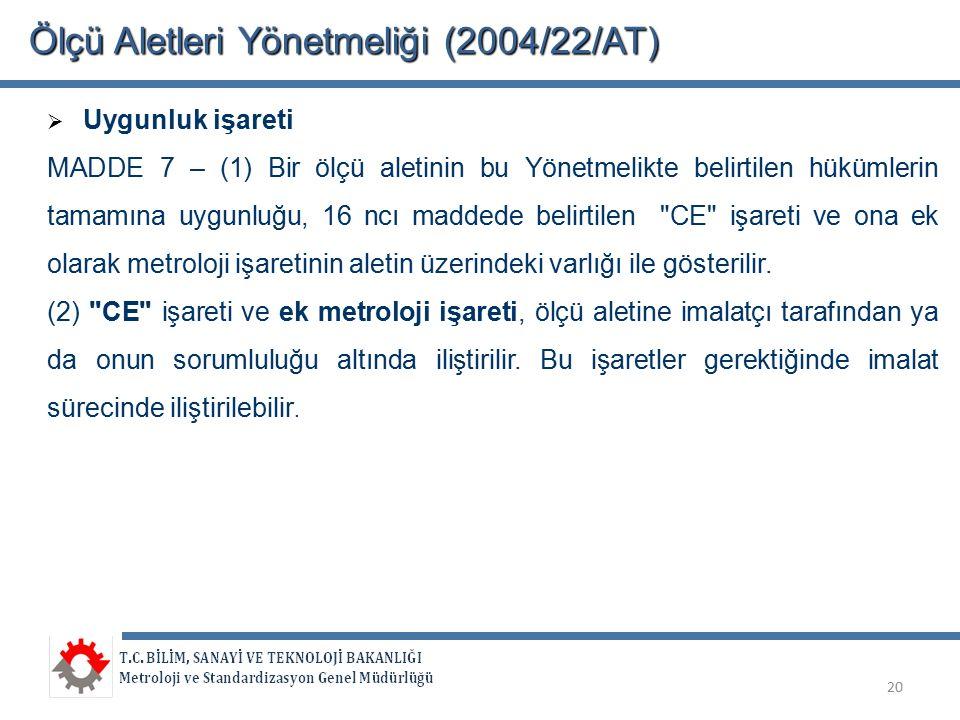 Ölçü Aletleri Yönetmeliği (2004/22/AT)  Uygunluk işareti MADDE 7 – (1) Bir ölçü aletinin bu Yönetmelikte belirtilen hükümlerin tamamına uygunluğu, 16