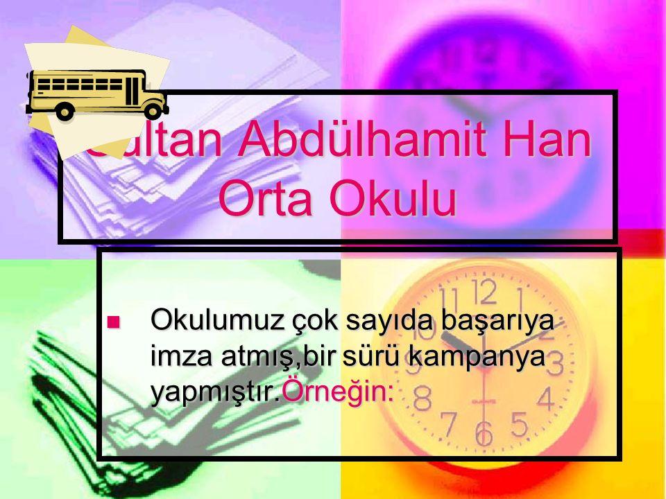 Sultan Abdülhamit Han Orta Okulu Okulumuz çok sayıda başarıya imza atmış,bir sürü kampanya yapmıştır.Örneğin: Okulumuz çok sayıda başarıya imza atmış,bir sürü kampanya yapmıştır.Örneğin: