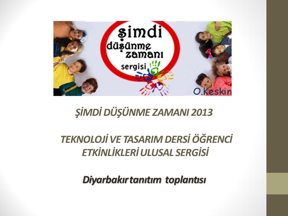 Diyarbakır tanıtım toplantısı ŞİMDİ DÜŞÜNME ZAMANI 2013 TEKNOLOJİ VE TASARIM DERSİ ÖĞRENCİ ETKİNLİKLERİ ULUSAL SERGİSİ Diyarbakır tanıtım toplantısı