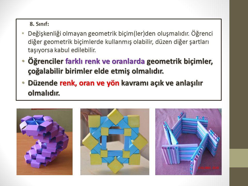 8. Sınıf: Değişkenliği olmayan geometrik biçim(ler)den oluşmalıdır.