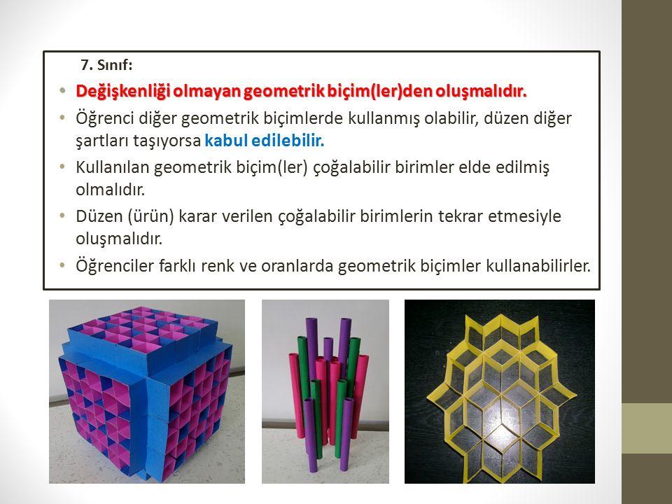 7. Sınıf: Değişkenliği olmayan geometrik biçim(ler)den oluşmalıdır.