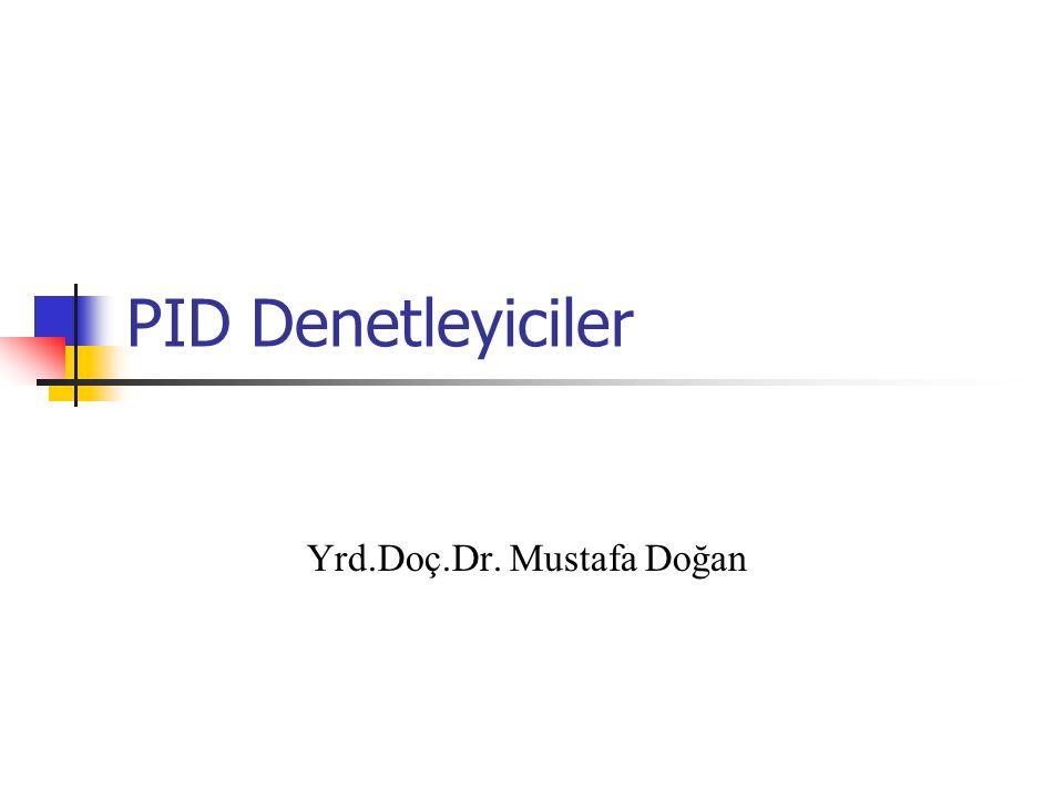 PID Denetleyiciler Yrd.Doç.Dr. Mustafa Doğan