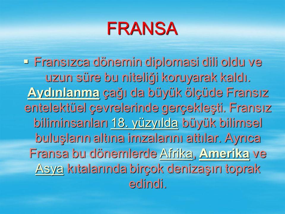 FRANSA  Fransızca dönemin diplomasi dili oldu ve uzun süre bu niteliği koruyarak kaldı.