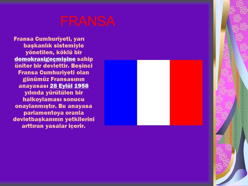 FRANSA Fransa Cumhuriyeti, yarı başkanlık sistemiyle yönetilen, köklü bir demokrasigeçmişine sahip üniter bir devlettir.