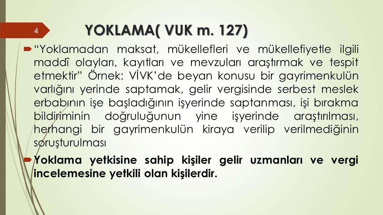 """YOKLAMA( VUK m. 127)  """"Yoklamadan maksat, mükellefleri ve mükellefiyetle ilgili maddî olayları, kayıtları ve mevzuları araştırmak ve tespit etmektir"""""""