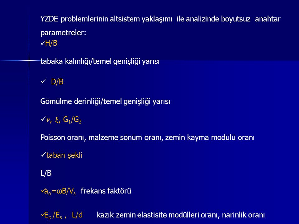 YZDE problemlerinin altsistem yaklaşımı ile analizinde boyutsuz anahtar parametreler: H/B tabaka kalınlığı/temel genişliği yarısı D/B Gömülme derinliğ