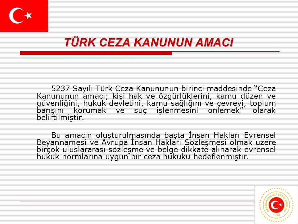 4 TÜRK CEZA KANUNUN AMACI TÜRK CEZA KANUNUN AMACI 5237 Sayılı Türk Ceza Kanununun birinci maddesinde Ceza Kanununun amacı; kişi hak ve özgürlüklerini, kamu düzen ve güvenliğini, hukuk devletini, kamu sağlığını ve çevreyi, toplum barışını korumak ve suç işlenmesini önlemek olarak belirtilmiştir.