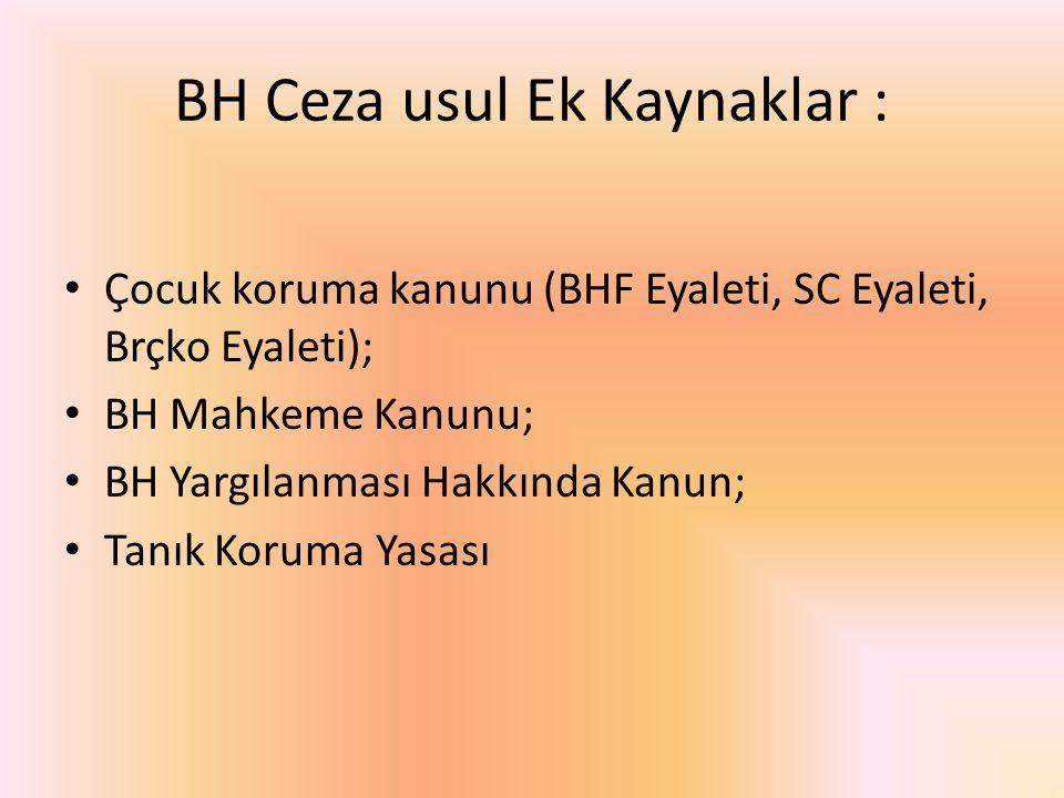 BH Ceza usul Ek Kaynaklar : Çocuk koruma kanunu (BHF Eyaleti, SC Eyaleti, Brçko Eyaleti); BH Mahkeme Kanunu; BH Yargılanması Hakkında Kanun; Tanık Koruma Yasası