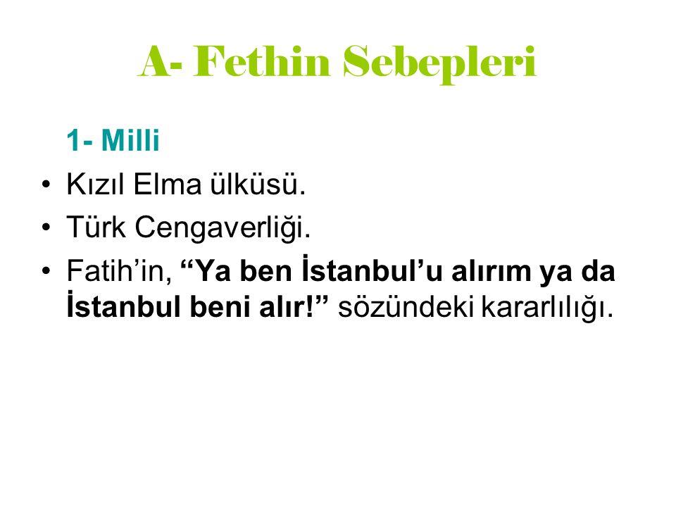 """A- Fethin Sebepleri 1- Milli Kızıl Elma ülküsü. Türk Cengaverliği. Fatih'in, """"Ya ben İstanbul'u alırım ya da İstanbul beni alır!"""" sözündeki kararlılığ"""
