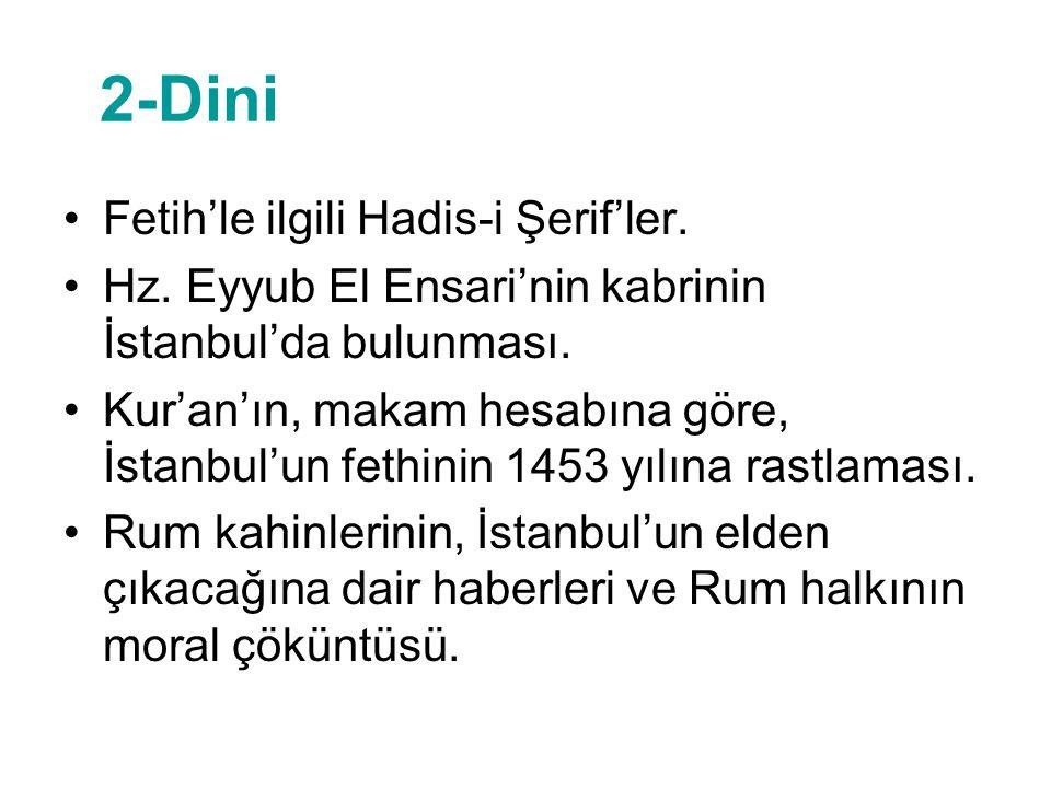2-Dini Fetih'le ilgili Hadis-i Şerif'ler. Hz. Eyyub El Ensari'nin kabrinin İstanbul'da bulunması. Kur'an'ın, makam hesabına göre, İstanbul'un fethinin