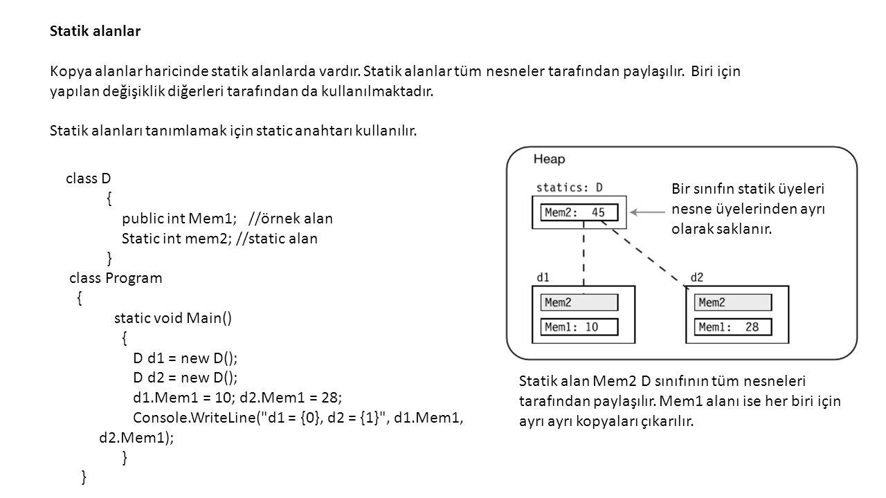 public class Bus { protected static readonly DateTime globalStartTime; protected int RouteNumber { get; set; } static Bus() { globalStartTime = DateTime.Now; Console.WriteLine( Statik kurucu global start time'a atadığı ilkdeğer {0} , globalStartTime.ToLongTimeString()); } // Nesne(örnek) kurucusu.