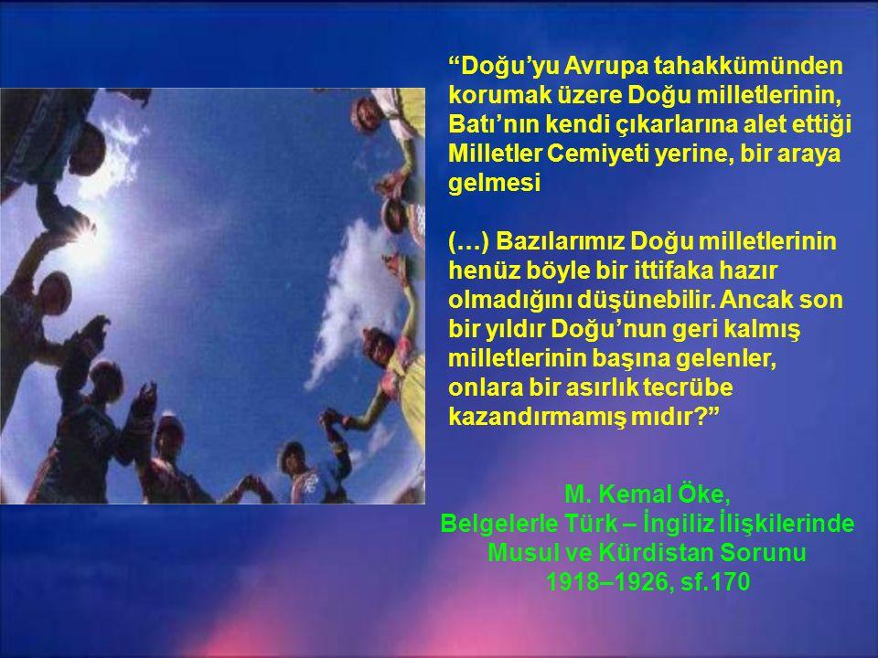 Biz eminiz ki, mücadelede Doğu milletleri, İslam âlemi ve medeniyet dünyası bizimle beraberdir. Sadi Borak, Atatürk'ün Resmi Yayınlara Girmemiş Söylev, Demeç ve Yazışmaları sf.