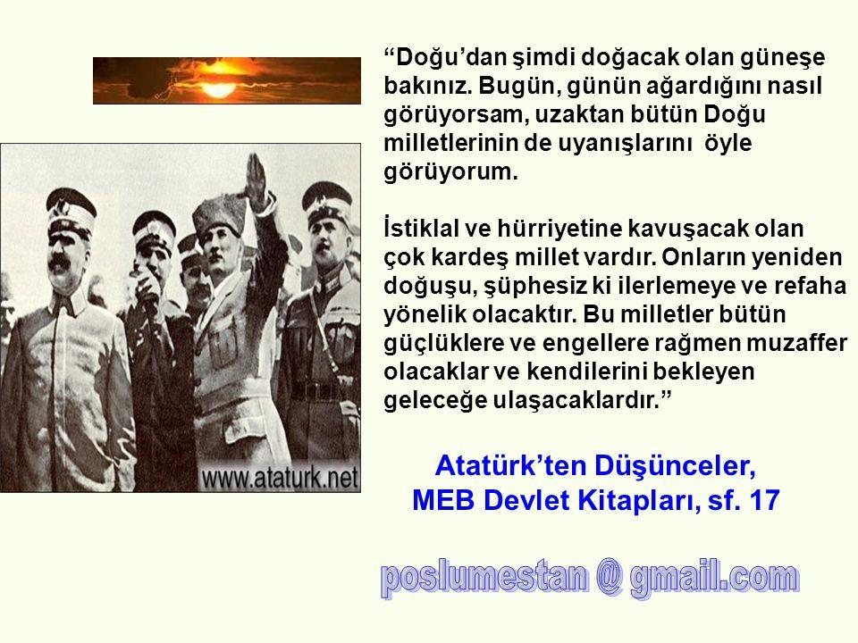 Anadolu bu müdafaasıyla yalnız kendi hayatına ait bir vazifeyi ifa etmiyor, belki BÜTÜN DOĞU'YA YÖNELİK HÜCUMLARA BİR SET ÇEKİYOR. Atatürk'ün Söylev ve Demeçleri Türk Dil Kurumu Yayınları C.II.