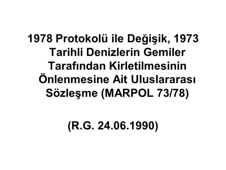 1978 Protokolü ile Değişik, 1973 Tarihli Denizlerin Gemiler Tarafından Kirletilmesinin Önlenmesine Ait Uluslararası Sözleşme (MARPOL 73/78) (R.G.